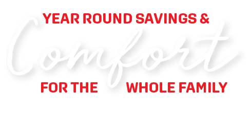year round savings and comfort for the whole family